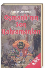 OSMANLI'NIN SON KAHRAMANLARI İsmet BOZDAĞ